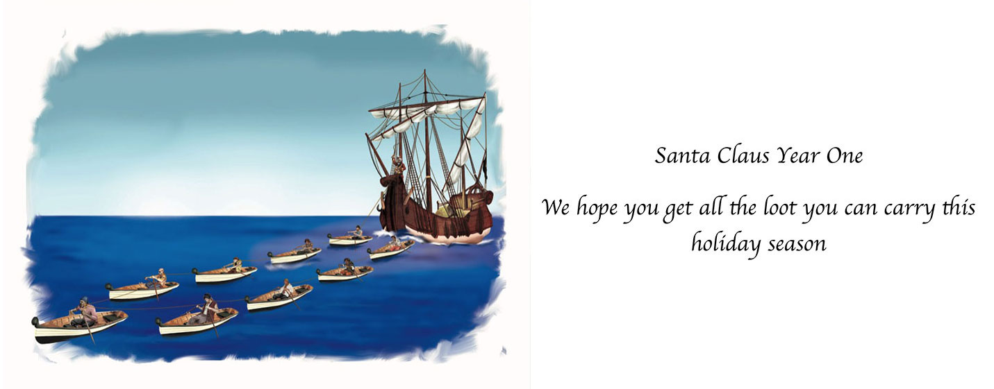 A story I created & wrote as a book, TV special and movie, began as a story I created for our annual holiday cards. This is the first installment of the subtle and not-so-subtle 10-year exploration of how a lone pirate evolved into the grandfather of jolly, Santa Claus.
