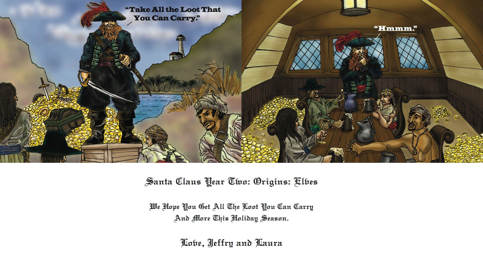 A story I created & wrote as a book, TV special and movie, began as a story I created for our annual holiday cards. This is the 2nd installment of the subtle and not-so-subtle 10-year exploration of how a lone pirate evolved into the grandfather of jolly, Santa Claus.
